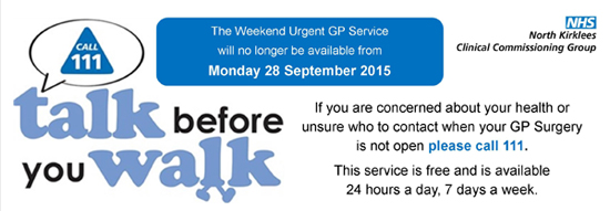 Talk before you walk.  Call 111.  The weekend urgent GP service will no longer be available from MOnday the 28th of September 2015.  If you are concerned about your health or unsure who to contact when your GP surgery is not open please call 111.  This service is free and is available 24 hours a day, 7 days a week.